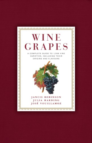 Wine Grapes: A Complete Guide to 1,368 Vine Varieties, Including Their...
