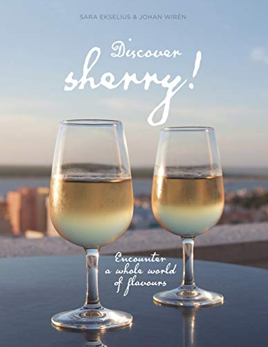 Discover sherry!: Encounter a whole world of flavours (English Edition)