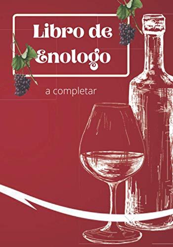 libro de enologo: libro de enologo para completar con 100 paginas en el...