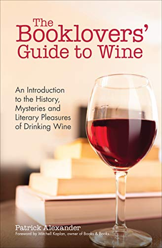 The Booklovers' Guide to Wine: An Introduction to the History, Mysteries...