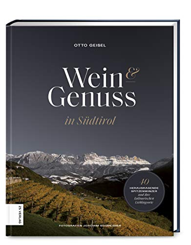 Wein & Genuss in Südtirol: 40 herausragende Winzer und ihre kulinarischen...