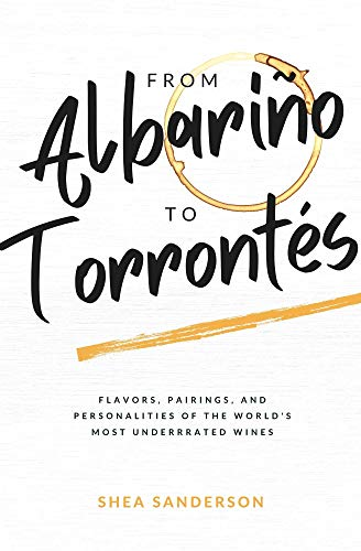 From Albariño to Torrontés: Flavors, Pairings, and Personalities of the...