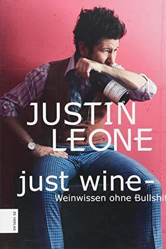 Just Wine: Weinwissen ohne Bullshit