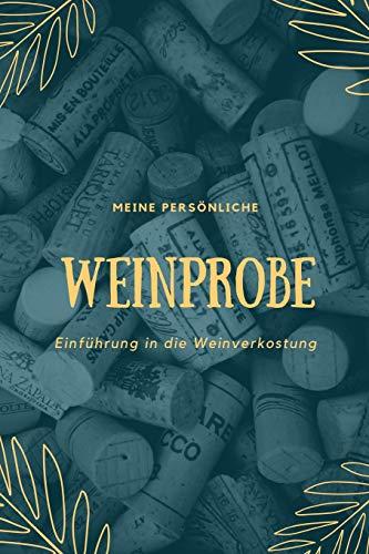 Meine persönliche Weinprobe Einführung in die Weinverkostung:...