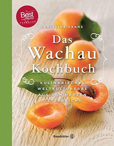 Das Wachau Kochbuch - Rezepte aus dem Herzen Österreichs: 2., erweiterte...