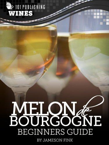 Melon de Bourgogne: Beginners Guide to Wine (101 Publishing: Wine Series)...