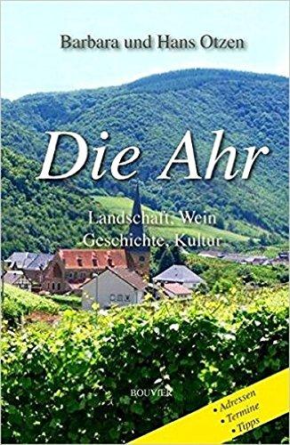 Die Ahr: Landschaft, Wein, Geschichte und Kultur: Landschaft, Wein,...