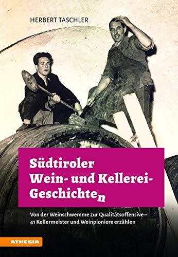 Südtiroler Wein- & Kellerei-Geschichten: Von der Weinschwemme zur...